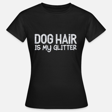 Sparkle Dog hair is my glitter - silver - Women's T-Shirt