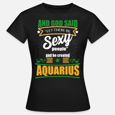 Age Of Aquarius SEXY AQUARIUS - Women's T-Shirt