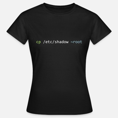 Tilde CP / etc / shadow ~ root - COPY PASSWD FILE TO USER - Vrouwen T-shirt