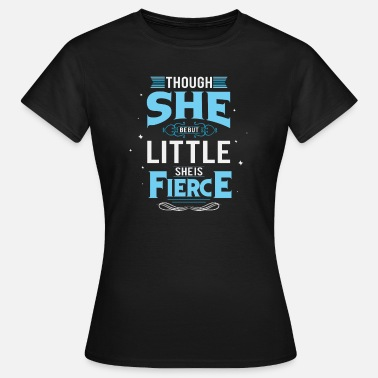 Fierce Although she is small, she is violent - Women's T-Shirt