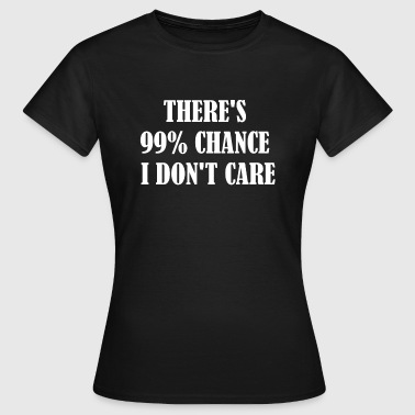 Hay 99 Chance I Do not Care - Camiseta mujer