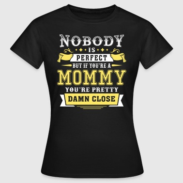 Nobody Is Perfect Unless You Are A Mommy - Women's T-Shirt