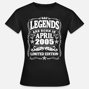 Legendary Legends are born in april 2005 - Women's T-Shirt
