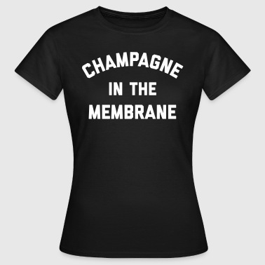 Champagne Membrane Funny Quote - Camiseta mujer