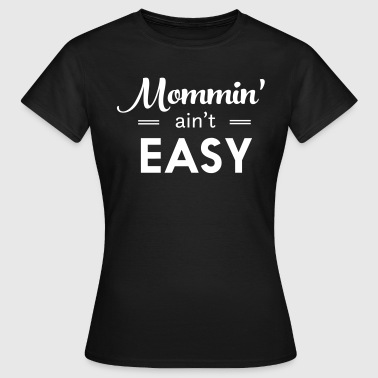 Mommin' ain't easy - Women's T-Shirt