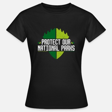 Parks And Recreation Protect Our National Parks - Nature Forest Recreation - Women's T-Shirt