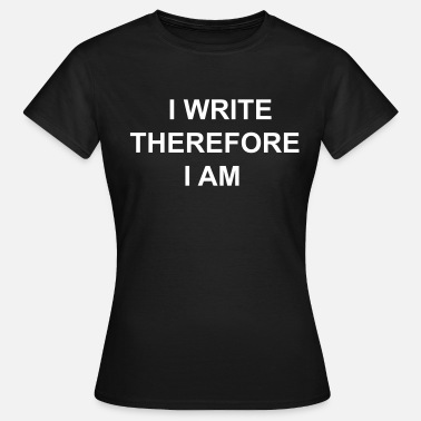 I Think Therefore I Am I Write Therefore I Am - Writers Slogan! - Women's T-Shirt