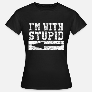 Im With Stupid I´m With Stupid - Frauen T-Shirt