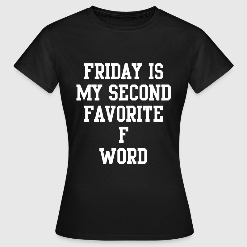 Friday is my favorite f word - Women's T-Shirt