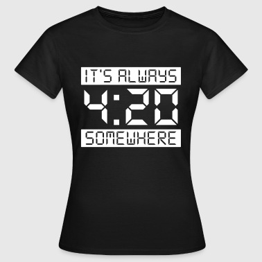 IT'S ALWAYS 4:20 SOMEWHERE - Frauen T-Shirt