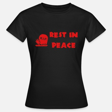 Rest In Peace Rest in Peace - Frauen T-Shirt