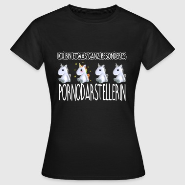 PORNODARSTELLERIN - Toll - Frauen T-Shirt