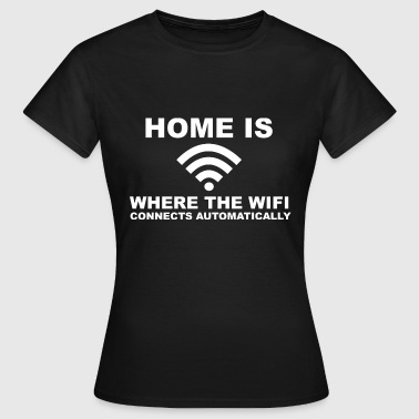 Home is where the wifi connects automatically - Frauen T-Shirt