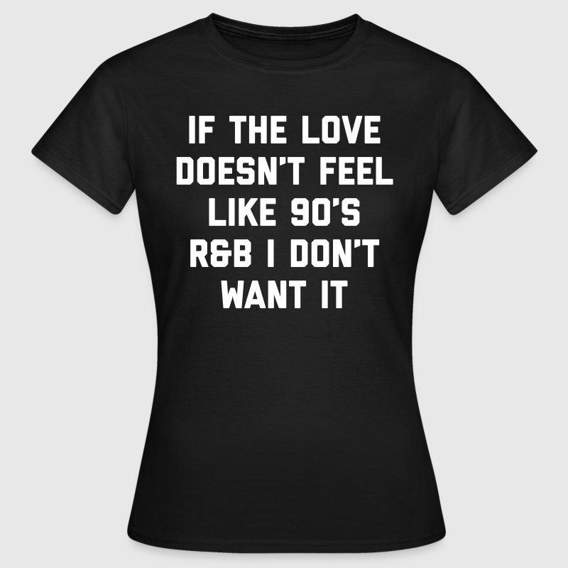 Love 90's R&B Funny Quote - Vrouwen T-shirt