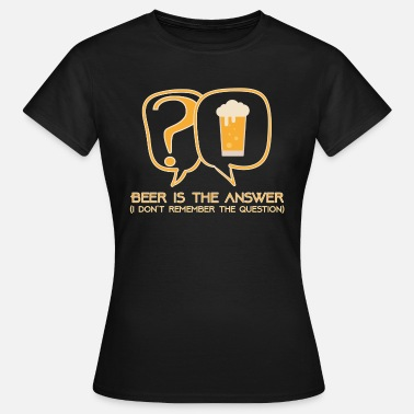 Answer Beer is the answer - Women's T-Shirt