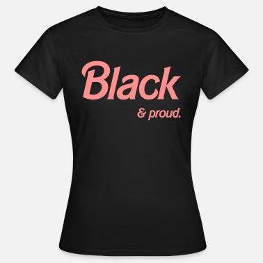 black and proud - Frauen T-Shirt