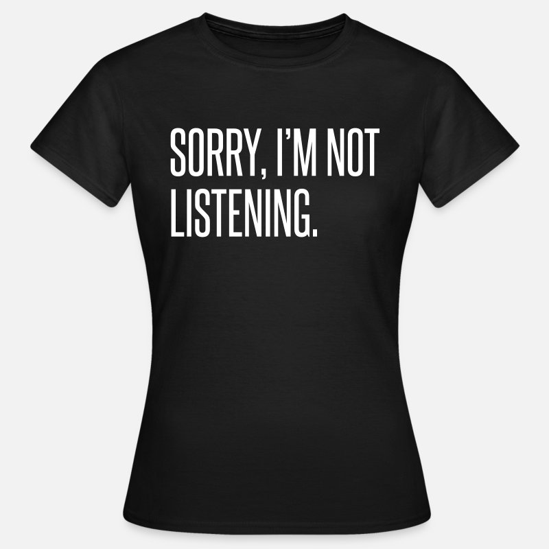 Sorry T-Shirts - Sorry I'm Not Listening  - Vrouwen T-shirt zwart