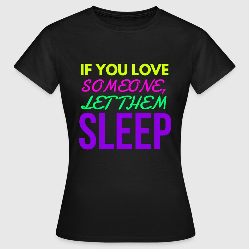 If you Love someone Let them Sleep Funny Design - Women's T-Shirt
