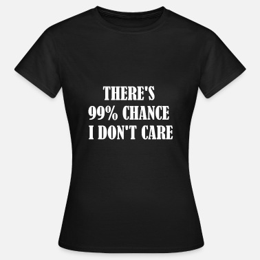 Powerslogan There's 99 Chance I Do not Care - Women's T-Shirt