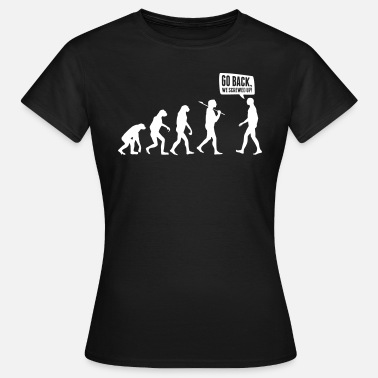 Darwin Go back we screwed up - Evolution Lustig Humor - T-shirt dam