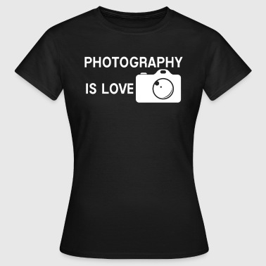 Photos Photography Photography is love photo profession - Women's T-Shirt