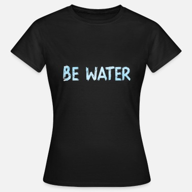 Waters Be Water Water - Women's T-Shirt
