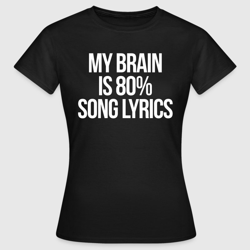 Song Lyrics Funny Quote - Women's T-Shirt