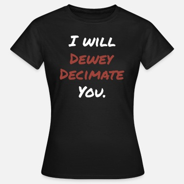 Decimal I Will Dewey Decimate You - Women's T-Shirt