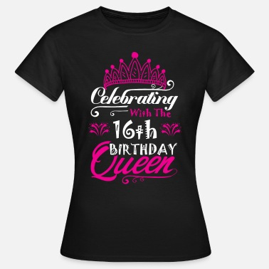16th Birthday Celebrating With the 16th Birthday Queen - Women's T-Shirt