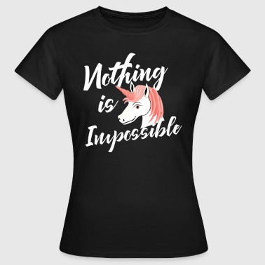 Impossible Nothing Nothing is impossible - Women's T-Shirt