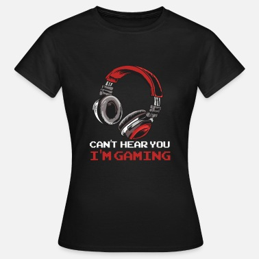 Gamer Can not Hear You I'm Gaming - Videogames Gamer Clan - Vrouwen T-shirt