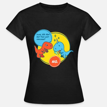 Dude Did You Eat The Last Unicorn Dinosaur - Women's T-Shirt