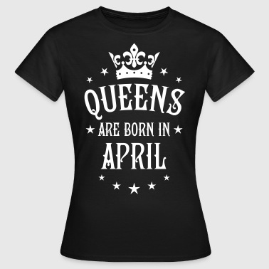 16 Queens are born in April Crown Legends - Frauen T-Shirt