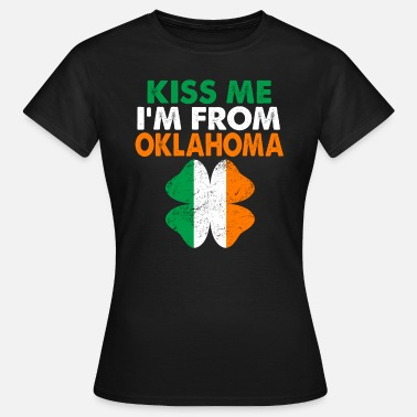 Kiss Me Im Irish Kiss Me Im From Oklahoma - Women's T-Shirt