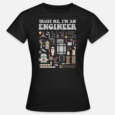 Engineer Trust me, I'm an engineer - Women's T-Shirt