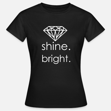 Shine Bright Shine Bright Diamond - Women's T-Shirt
