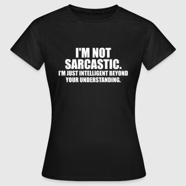 i'm not sarcastic. i'm just intelligent - T-shirt Femme