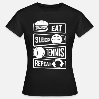 Ketsjer Eat Sleep Tennis Repeat - Tennis ketsjer boldspil - Dame-T-shirt