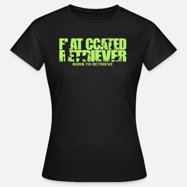 Flat Coated Retriever FLAT COATED RETRIEVER born to retrieve - Women's T-Shirt