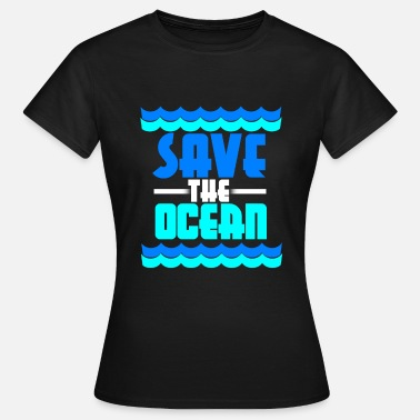 Save Oceans SAVE THE OCEAN - Women's T-Shirt