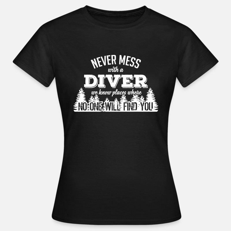 Diver T-Shirts - never mess with a diver - Women's T-Shirt black
