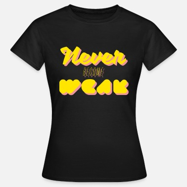 Shinee shinee - a-yo, never become weak - Frauen T-Shirt