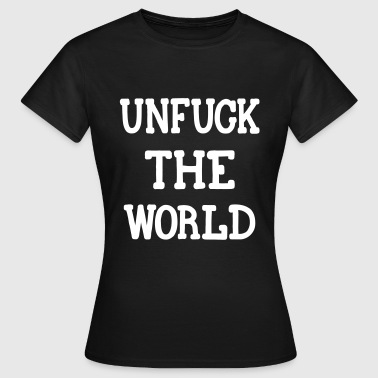 UNFUCK THE WORLD, www.eushirt.com - Vrouwen T-shirt