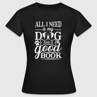 All i need is my dog and a good book - Dame-T-shirt
