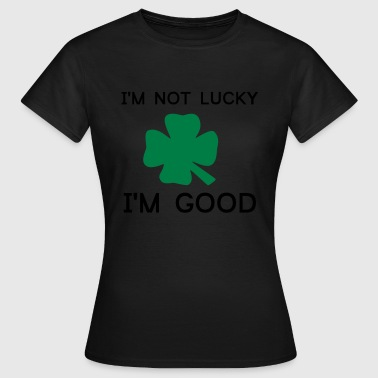 Im not Lucky Im Good - Dame-T-shirt
