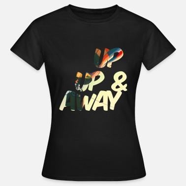up up and away - Vrouwen T-shirt