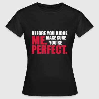 Bitchy Quotes Before You Judge - Vrouwen T-shirt