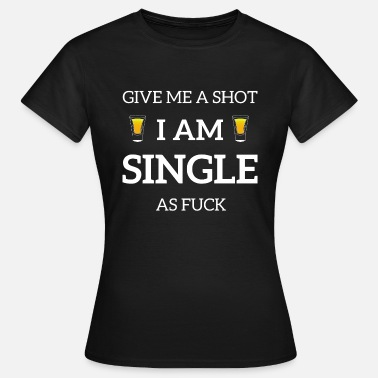 Säufer Single Single Alkohol Feiern - Frauen T-Shirt