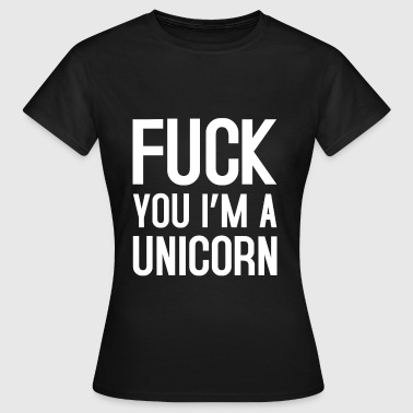 Fuck you im a unicorn - T-shirt dam