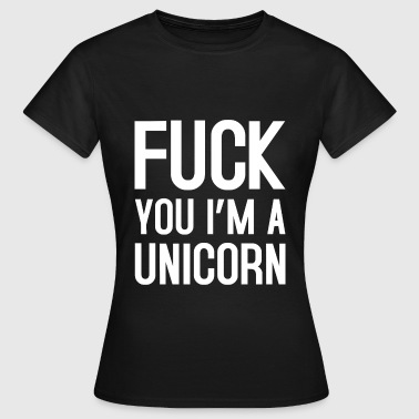 Fuck you im a unicorn - Frauen T-Shirt